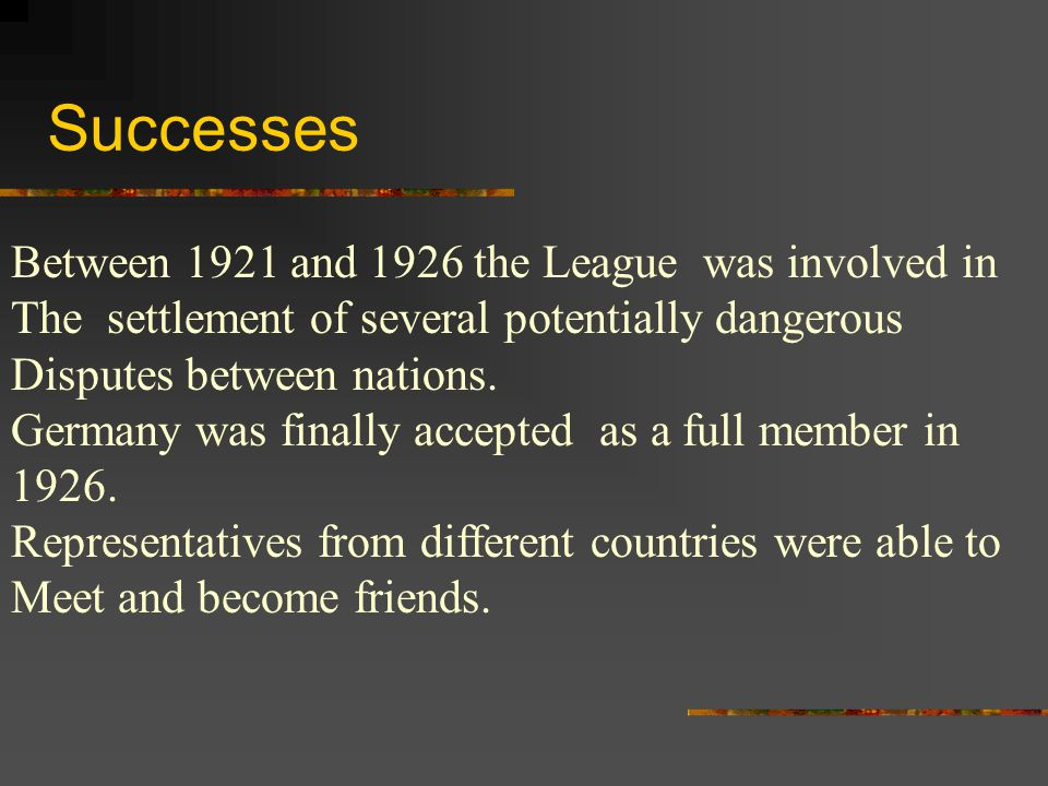 Successes Between 1921 and 1926 the League was involved in
