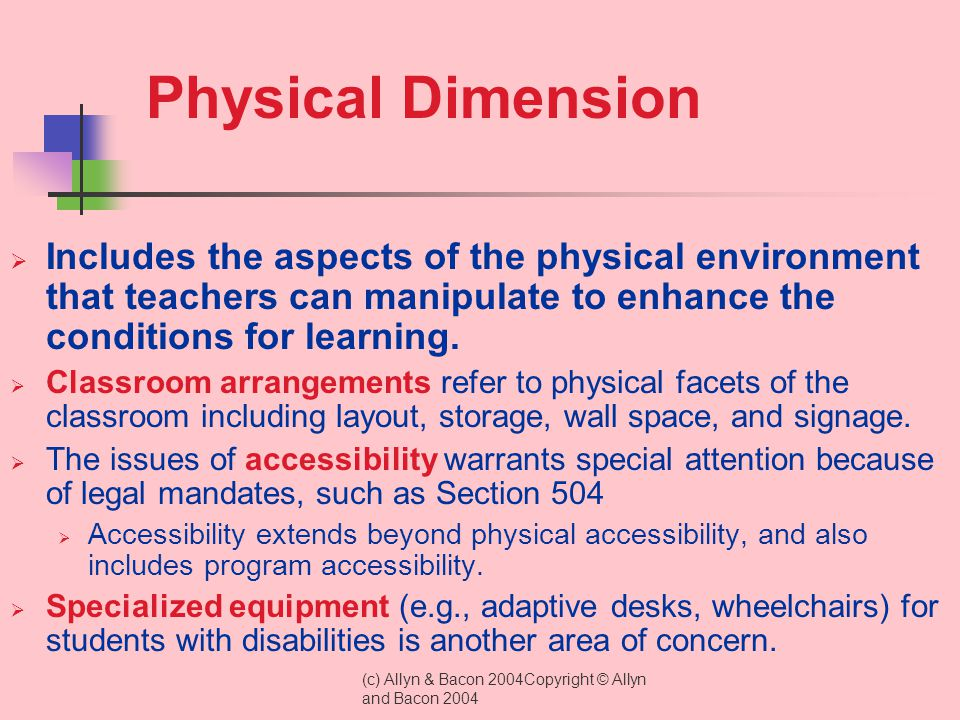 Physical Dimension Includes the aspects of the physical environment that teachers can manipulate to enhance the conditions for learning.