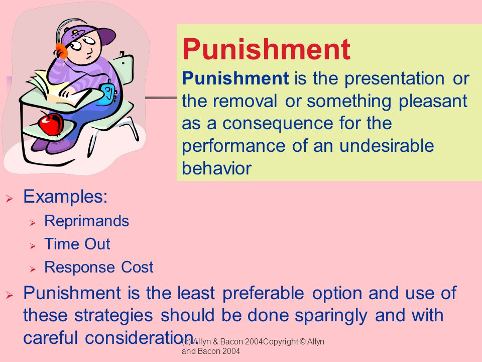 Punishment Punishment is the presentation or the removal or something pleasant as a consequence for the performance of an undesirable behavior