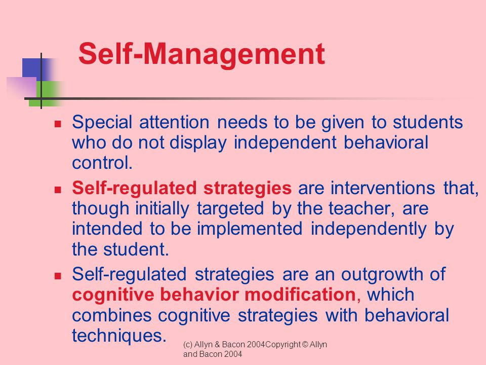 Self-Management Special attention needs to be given to students who do not display independent behavioral control.