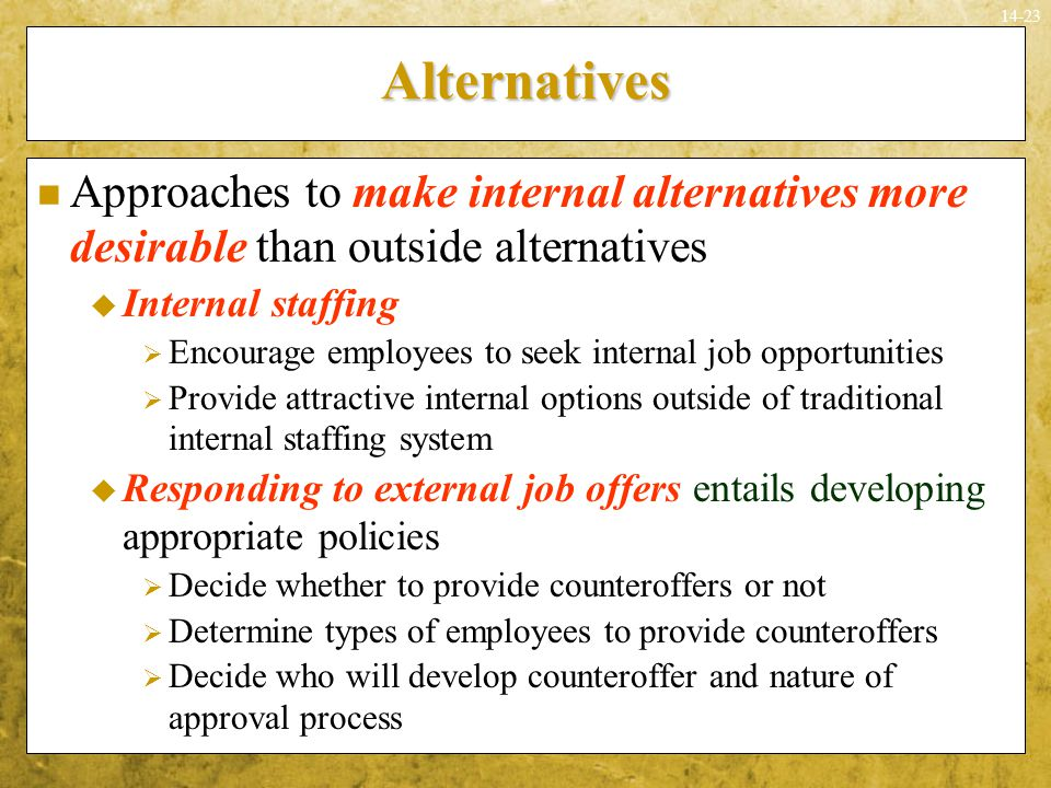 Alternatives Approaches to make internal alternatives more desirable than outside alternatives. Internal staffing.