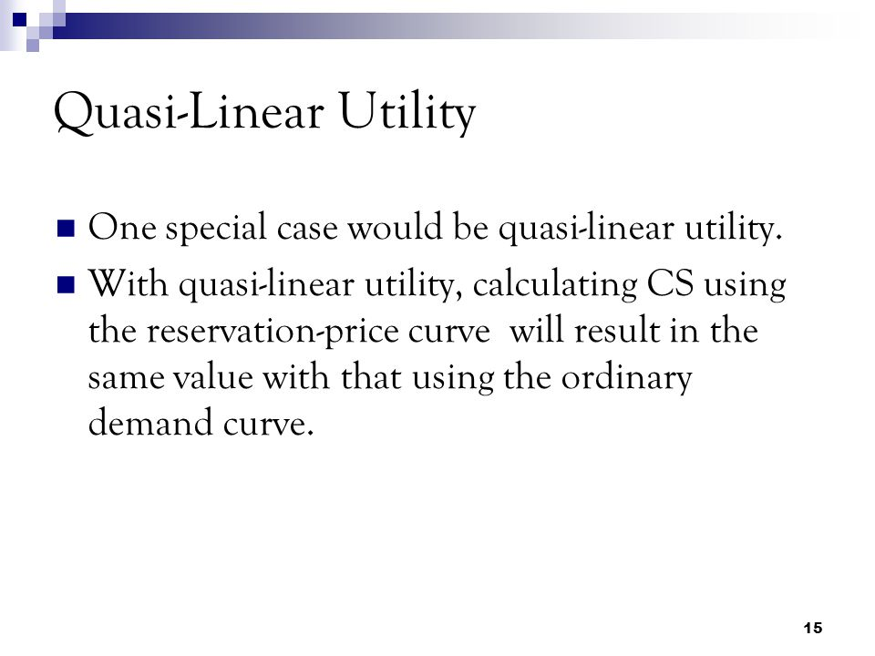 Quasi-Linear Utility One special case would be quasi-linear utility.