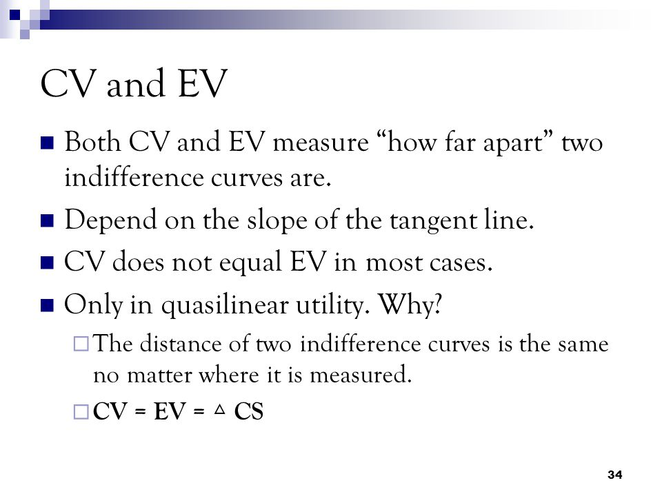 CV and EV Both CV and EV measure how far apart two indifference curves are. Depend on the slope of the tangent line.