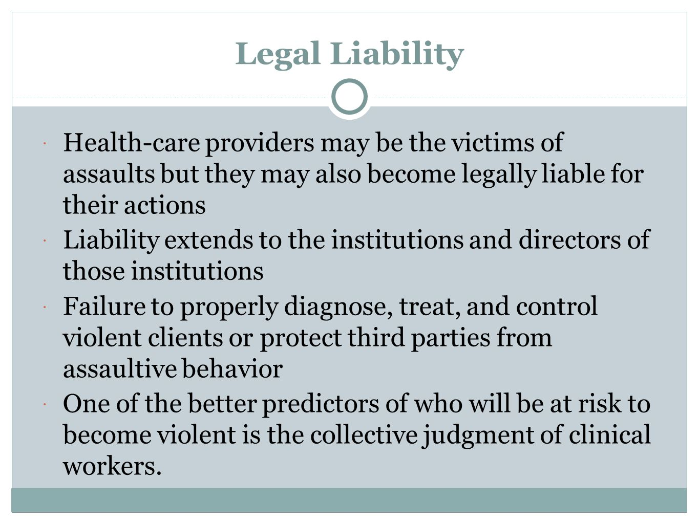 Legal Liability Health-care providers may be the victims of assaults but they may also become legally liable for their actions.