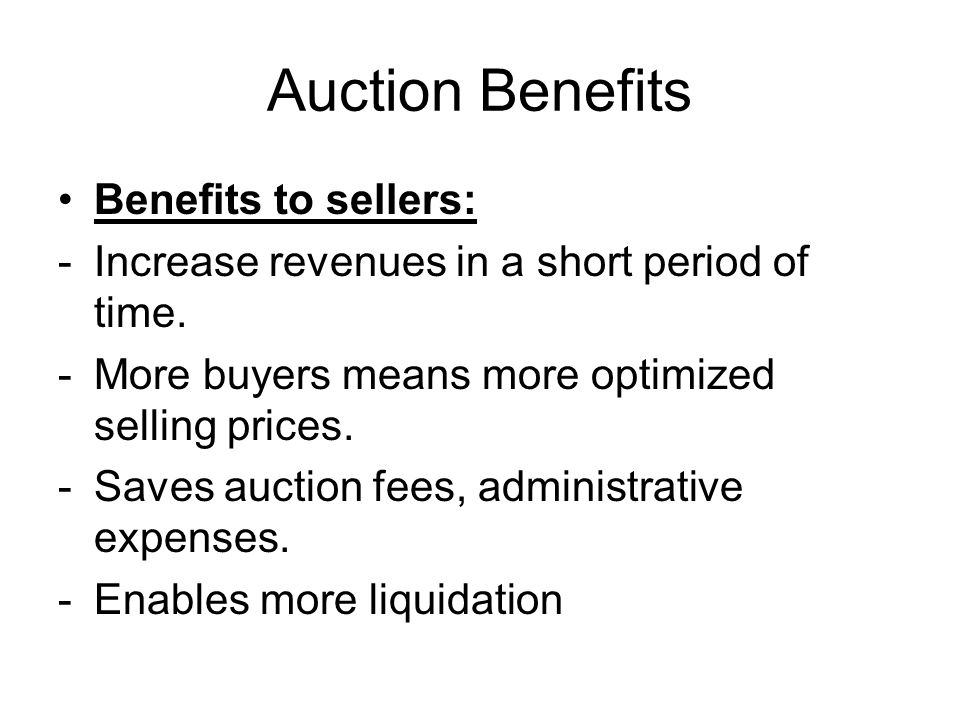 Auction Benefits Benefits to sellers: