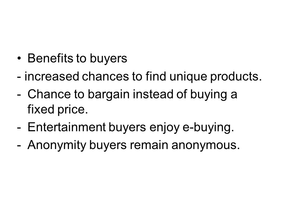 Benefits to buyers - increased chances to find unique products. Chance to bargain instead of buying a fixed price.