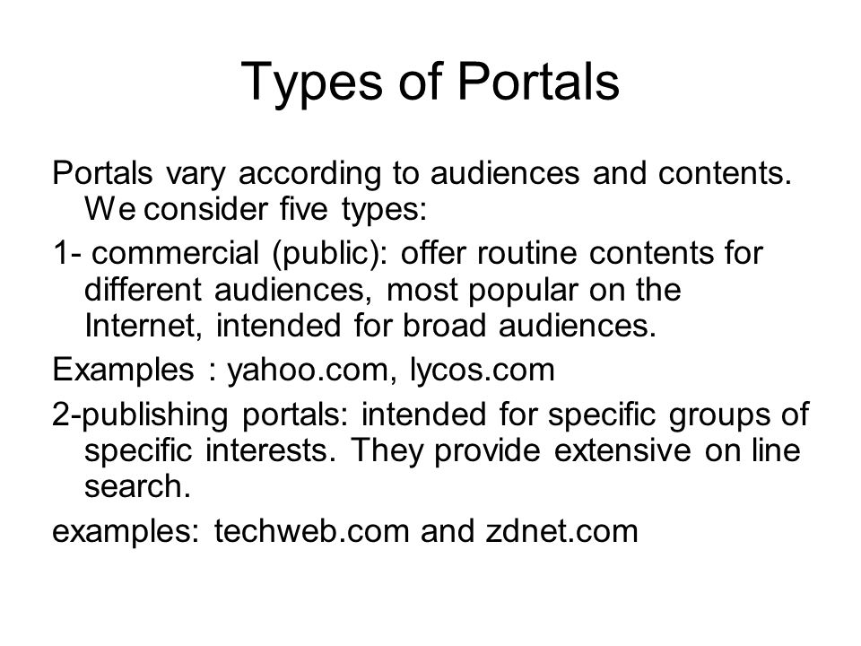 Types of Portals Portals vary according to audiences and contents. We consider five types: