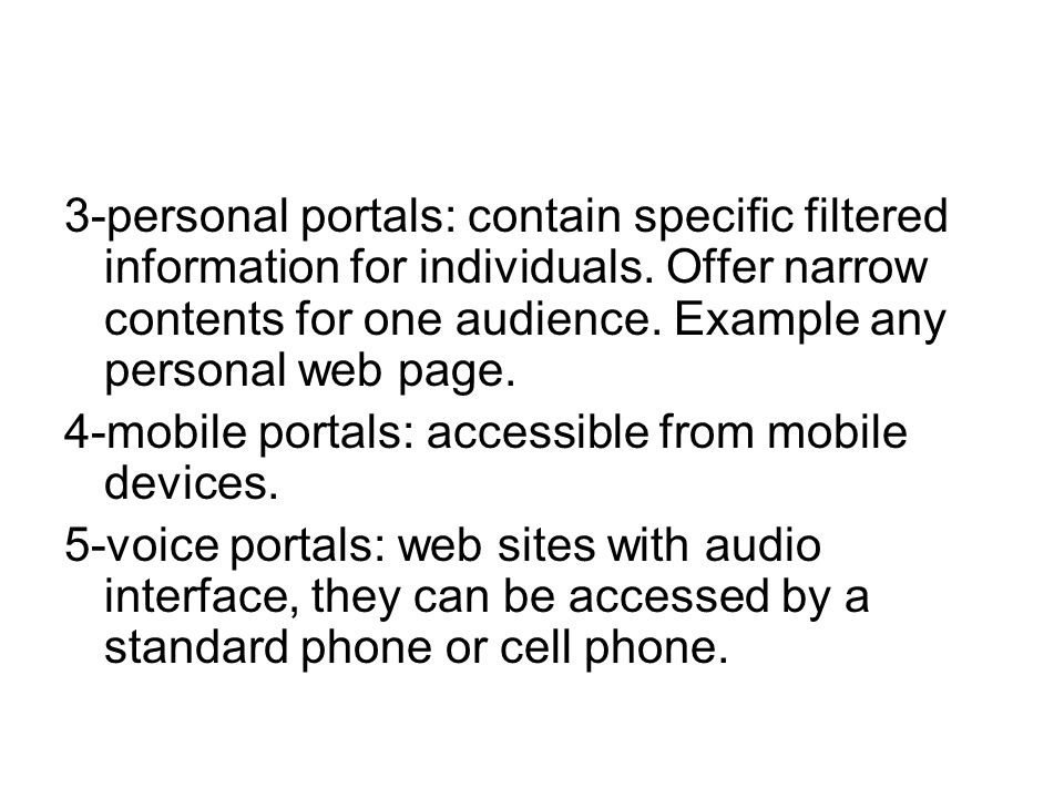 3-personal portals: contain specific filtered information for individuals. Offer narrow contents for one audience. Example any personal web page.