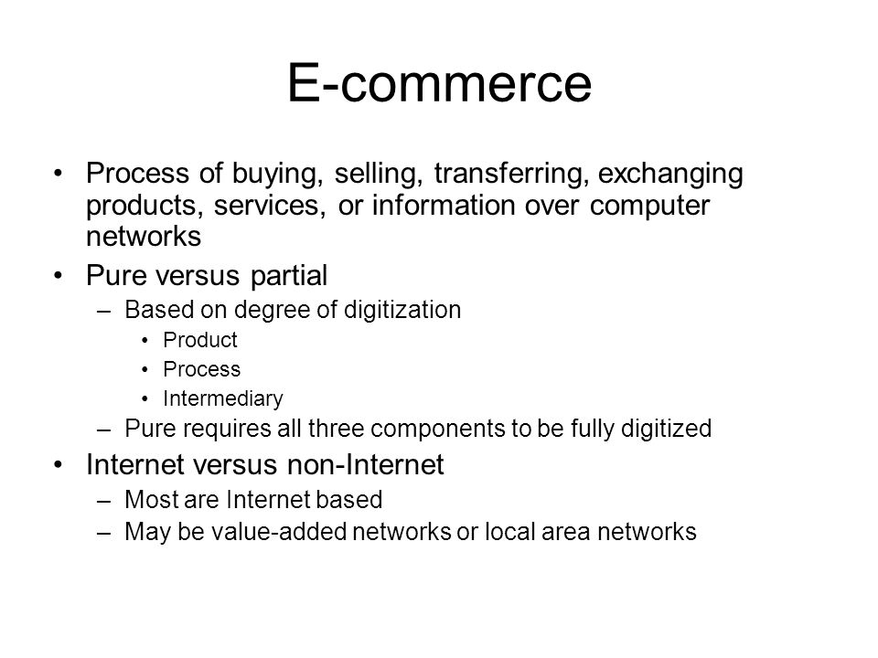 E-commerce Process of buying, selling, transferring, exchanging products, services, or information over computer networks.