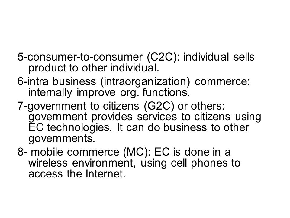 5-consumer-to-consumer (C2C): individual sells product to other individual.