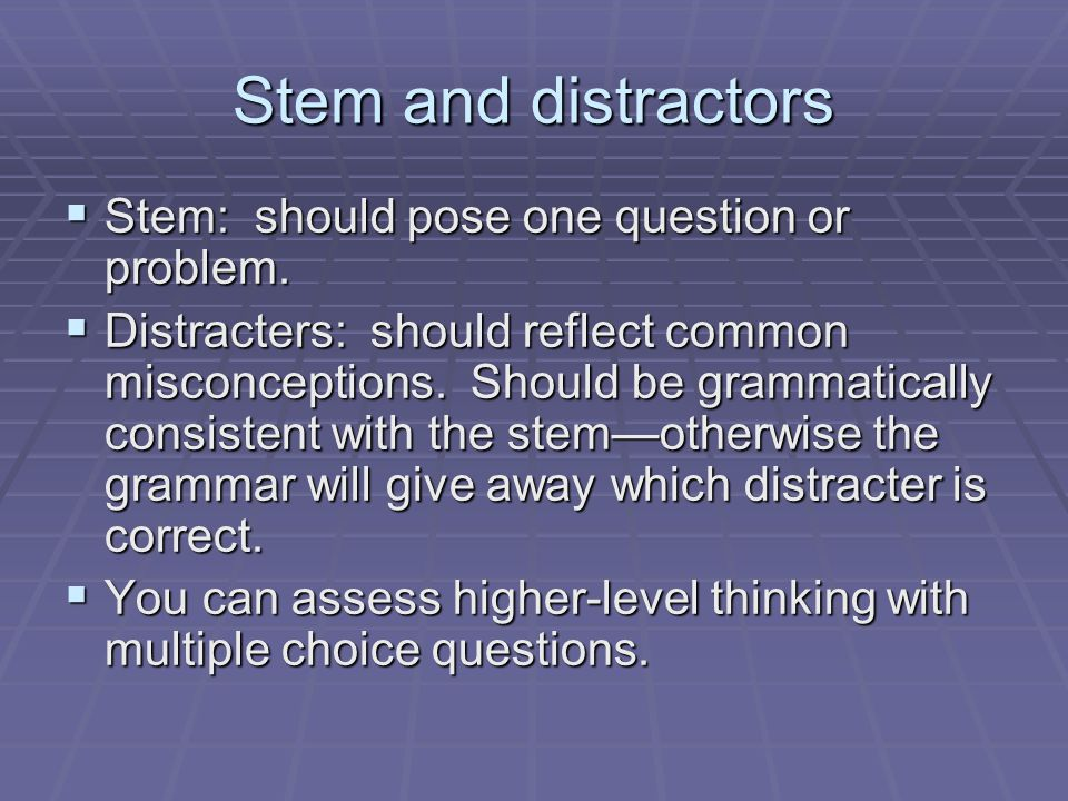 Stem and distractors Stem: should pose one question or problem.