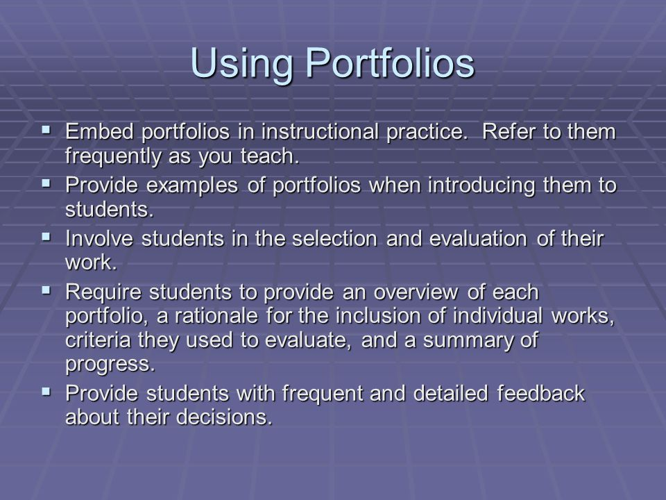 Using Portfolios Embed portfolios in instructional practice. Refer to them frequently as you teach.