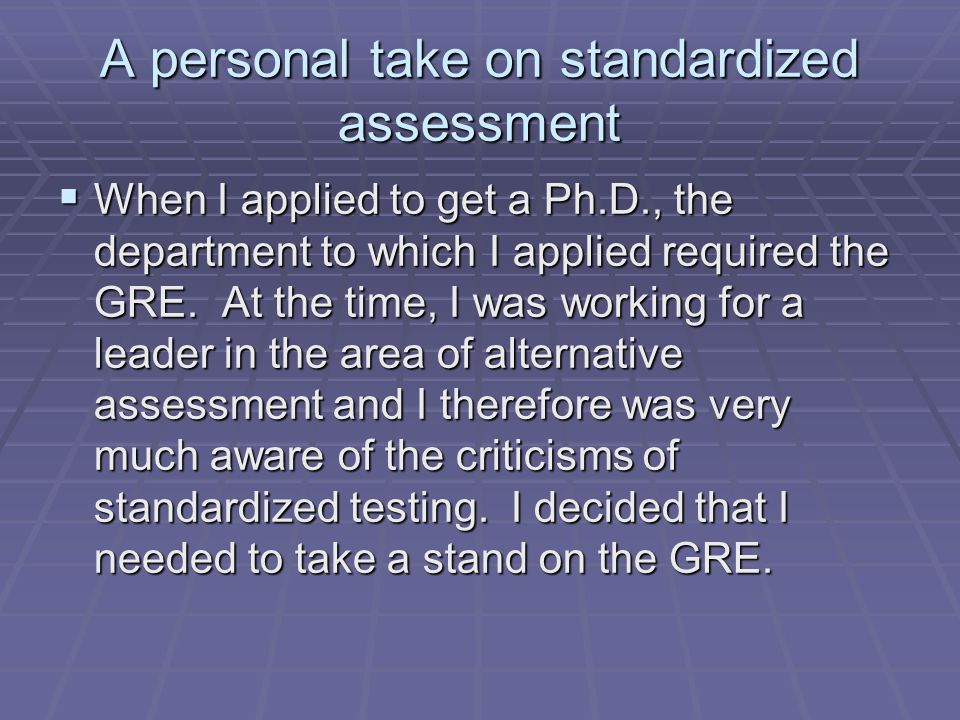 A personal take on standardized assessment