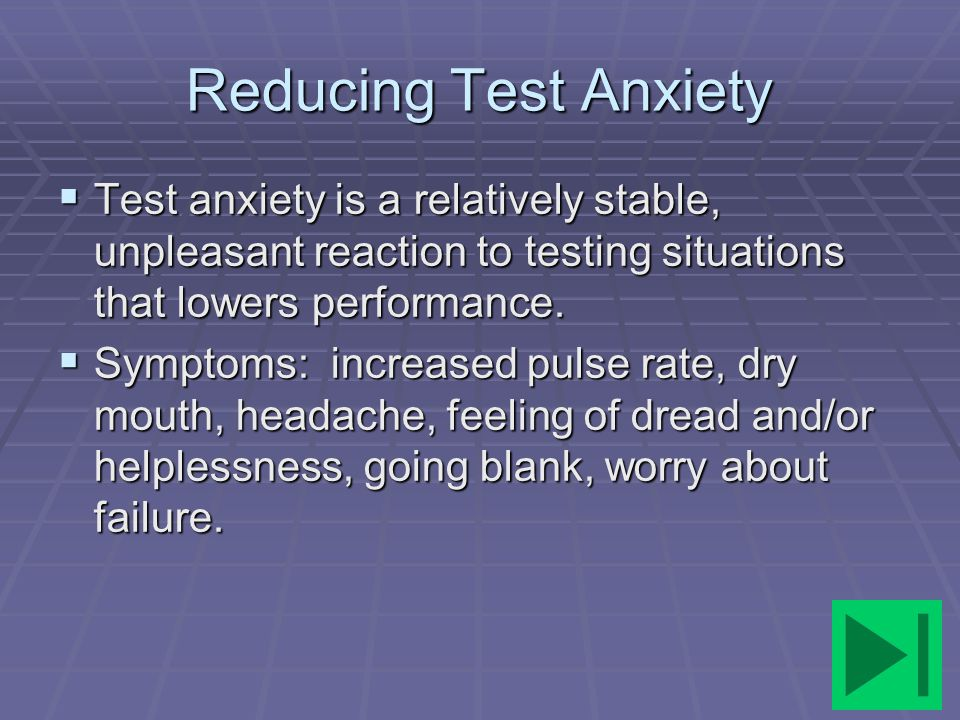 Reducing Test Anxiety Test anxiety is a relatively stable, unpleasant reaction to testing situations that lowers performance.