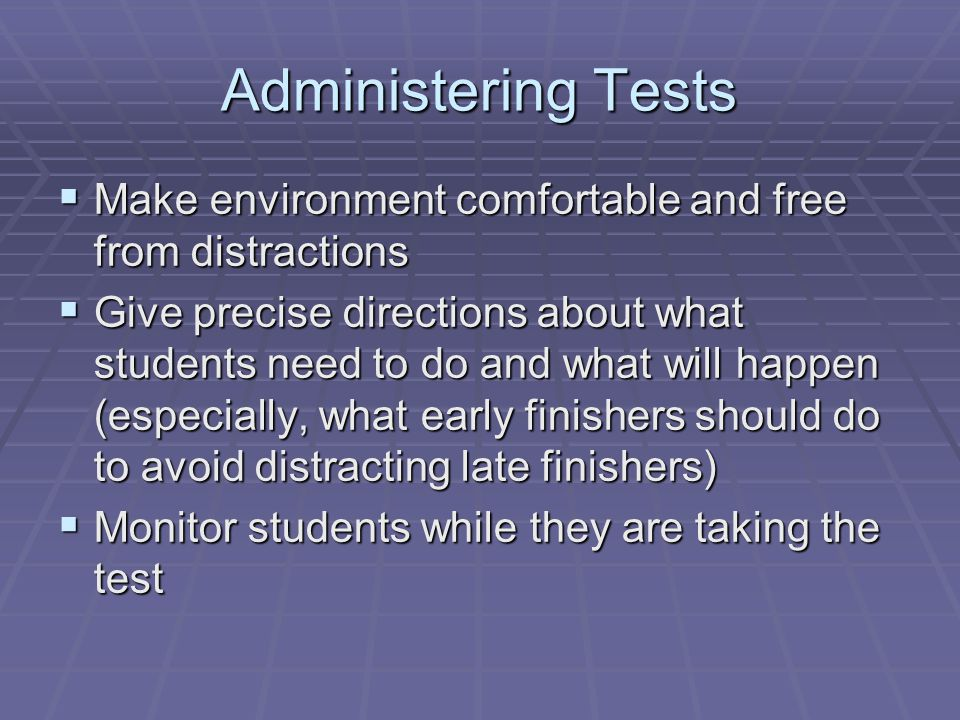 Administering Tests Make environment comfortable and free from distractions.