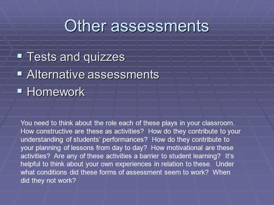 Other assessments Tests and quizzes Alternative assessments Homework