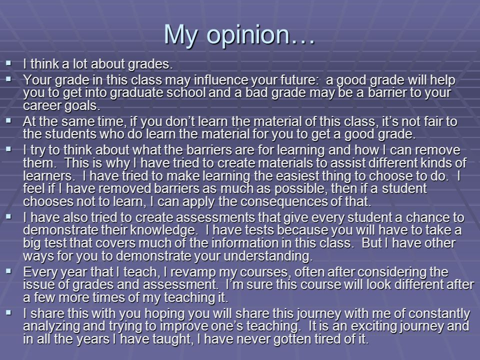 My opinion… I think a lot about grades.