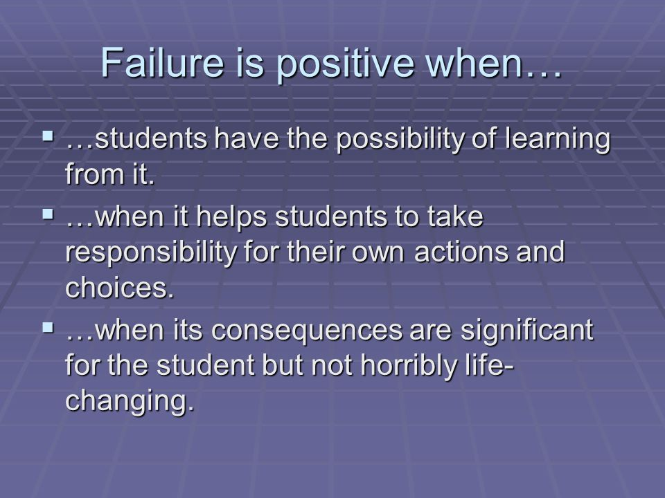 Failure is positive when…