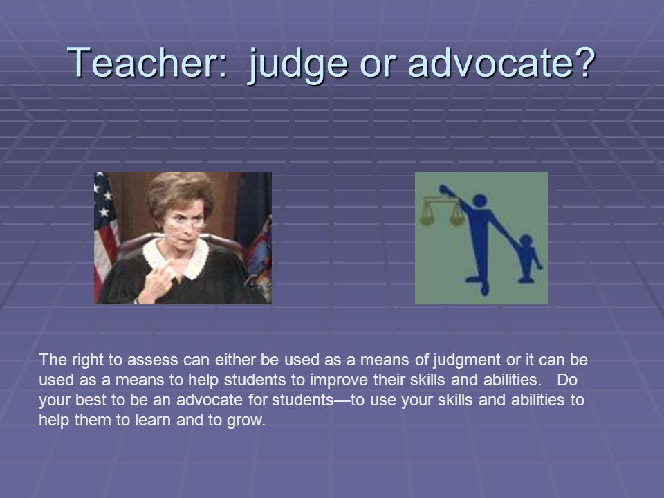 Teacher: judge or advocate
