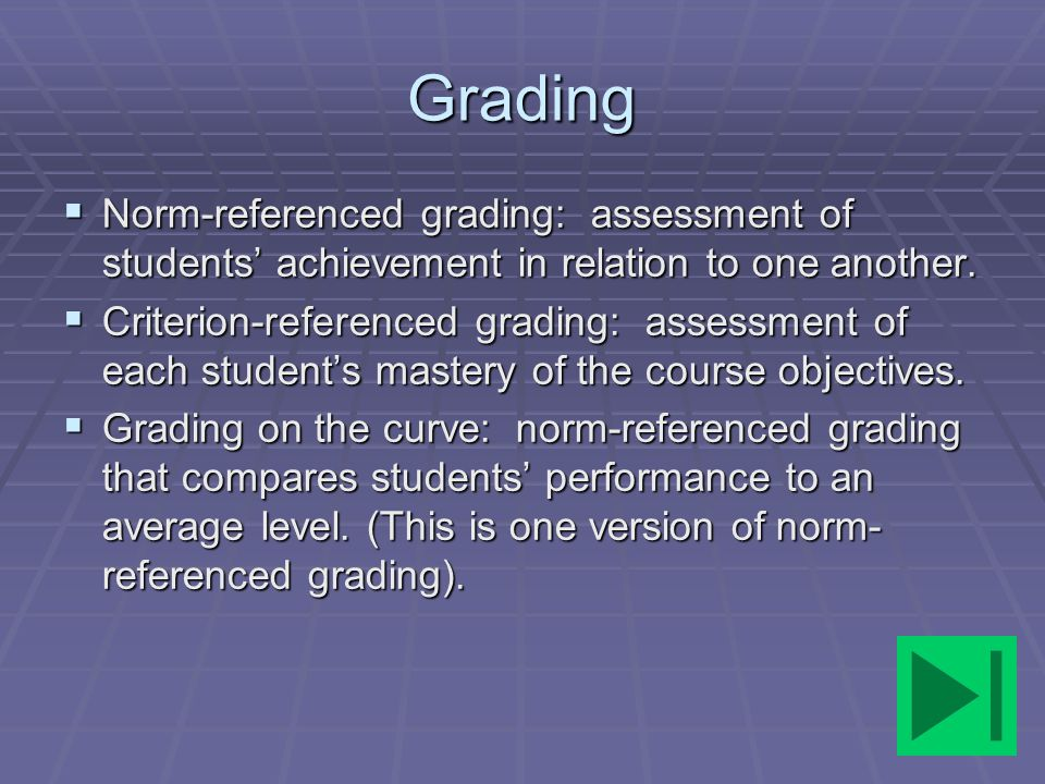 Grading Norm-referenced grading: assessment of students' achievement in relation to one another.