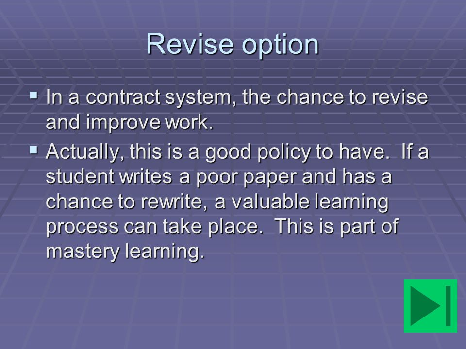 Revise option In a contract system, the chance to revise and improve work.