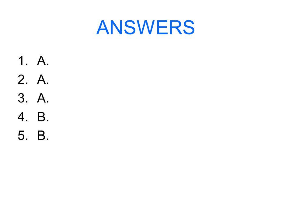 ANSWERS A. B.