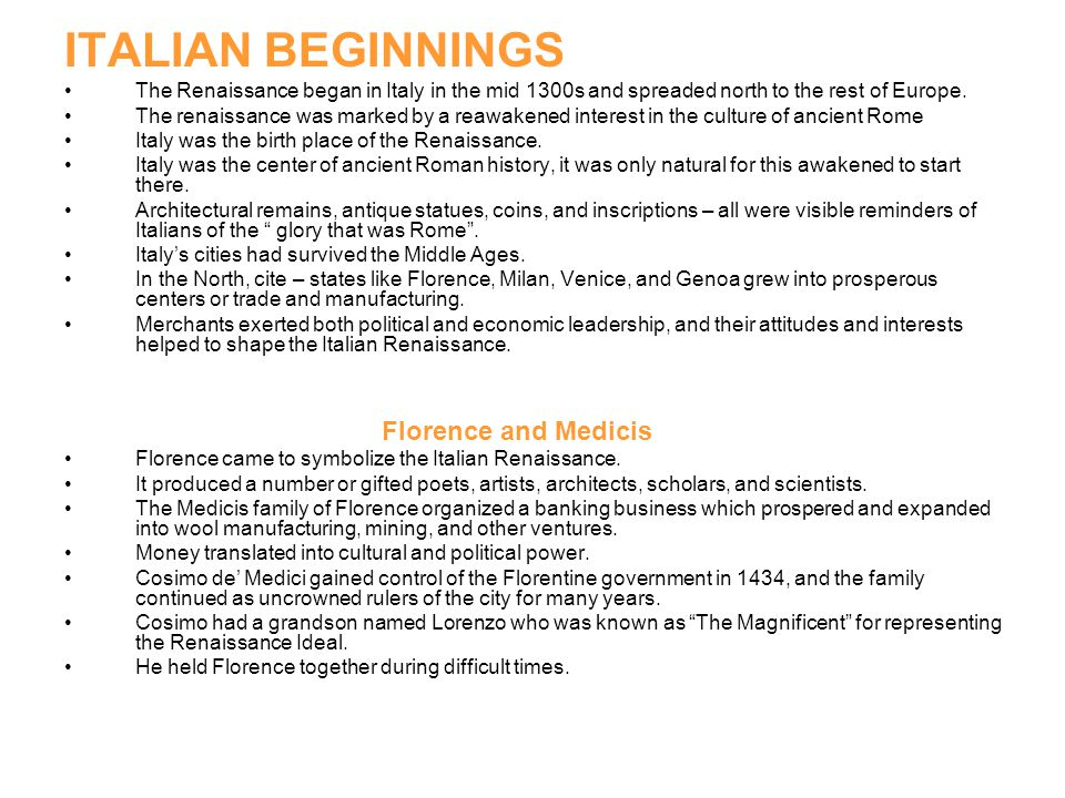 ITALIAN BEGINNINGS The Renaissance began in Italy in the mid 1300s and spreaded north to the rest of Europe.