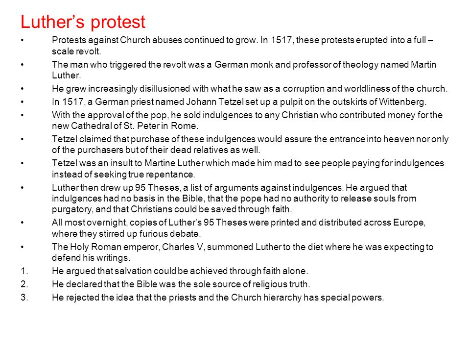 Luther's protest Protests against Church abuses continued to grow. In 1517, these protests erupted into a full – scale revolt.