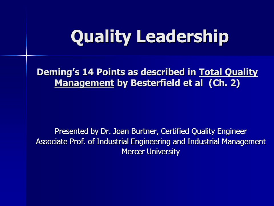 Quality Leadership Deming's 14 Points as described in Total Quality Management by Besterfield et al (Ch. 2)