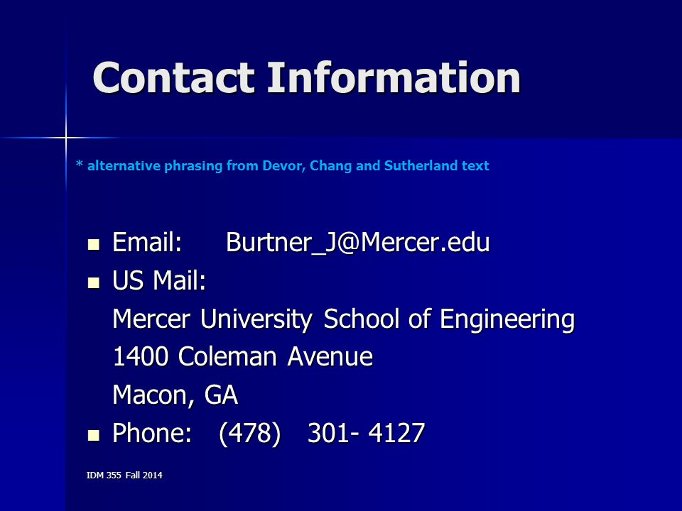 Contact Information * alternative phrasing from Devor, Chang and Sutherland text. Email: Burtner_J@Mercer.edu.
