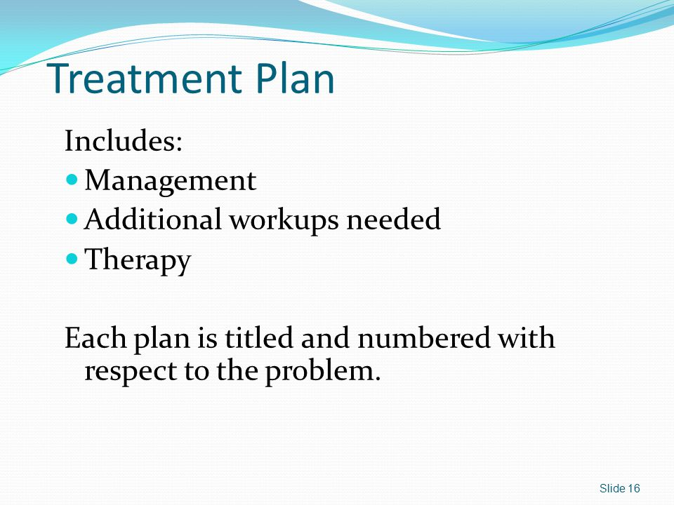 Treatment Plan Includes: Management Additional workups needed Therapy