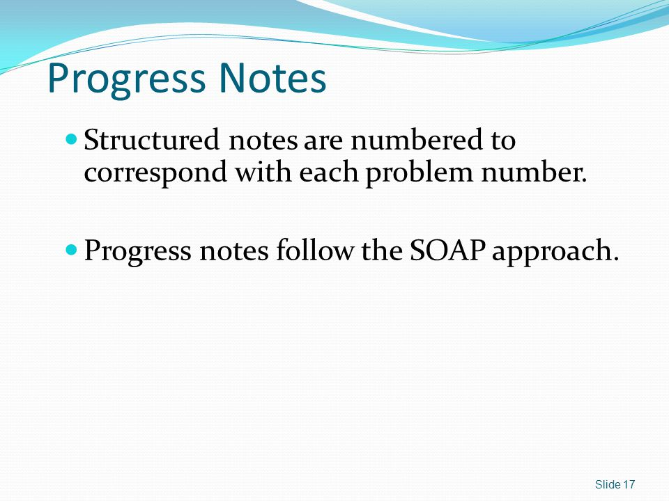 Progress Notes Structured notes are numbered to correspond with each problem number.