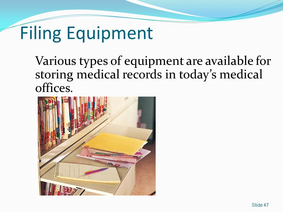 Filing Equipment Various types of equipment are available for storing medical records in today's medical offices.