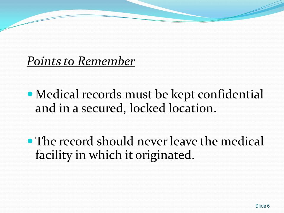 Points to Remember Medical records must be kept confidential and in a secured, locked location.