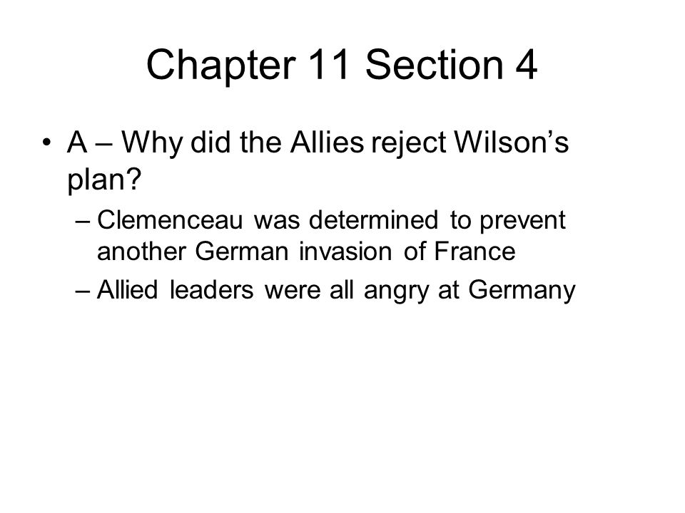 Chapter 11 Section 4 A – Why did the Allies reject Wilson's plan