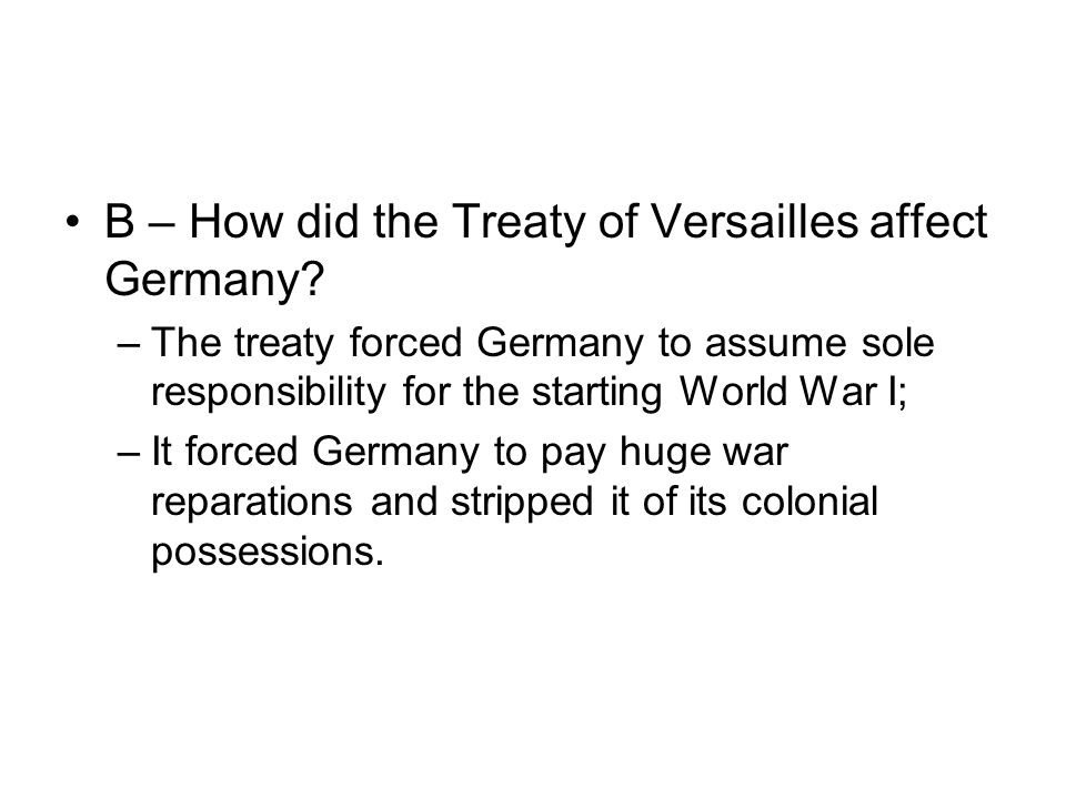 B – How did the Treaty of Versailles affect Germany
