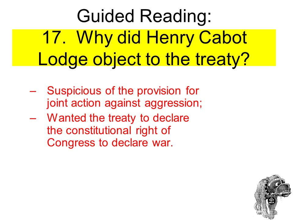 Guided Reading: 17. Why did Henry Cabot Lodge object to the treaty