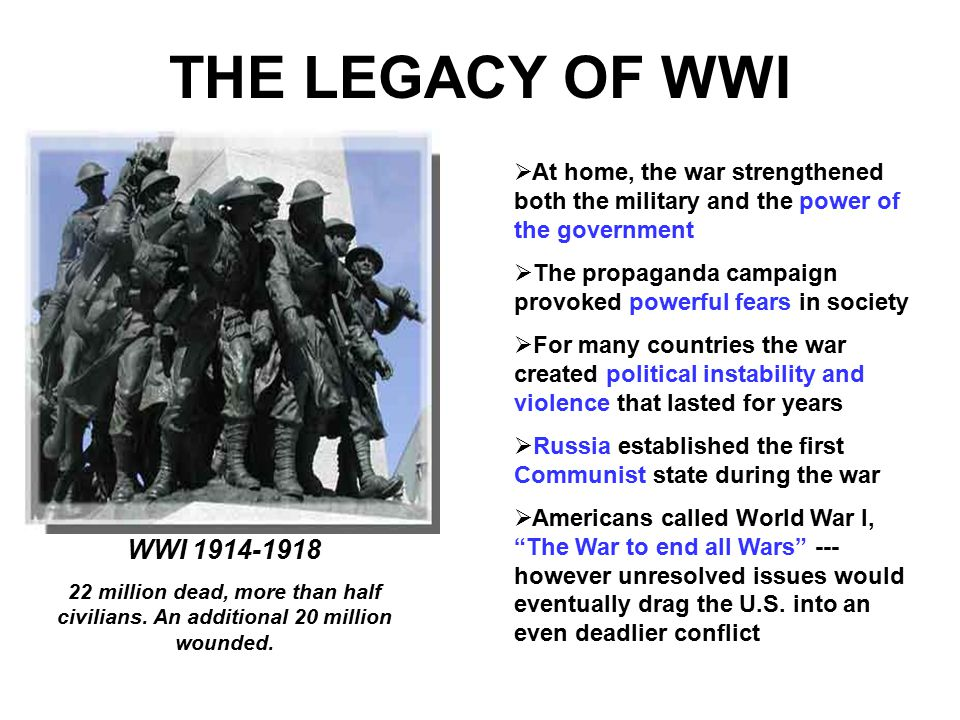 THE LEGACY OF WWI At home, the war strengthened both the military and the power of the government.