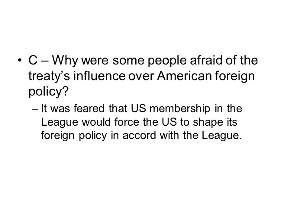 C – Why were some people afraid of the treaty's influence over American foreign policy