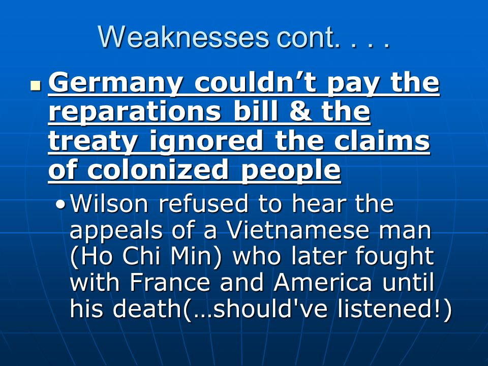 Weaknesses cont. . . . Germany couldn't pay the reparations bill & the treaty ignored the claims of colonized people.