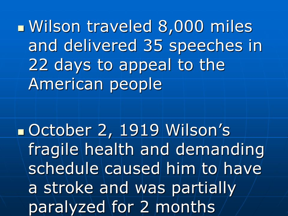 Wilson traveled 8,000 miles and delivered 35 speeches in 22 days to appeal to the American people
