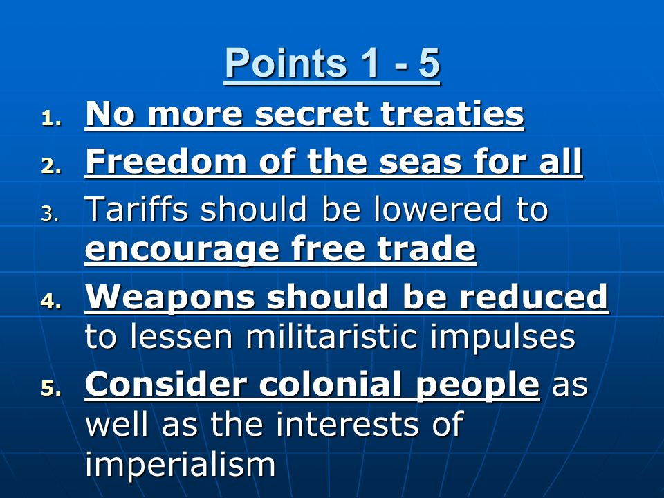Points 1 - 5 No more secret treaties Freedom of the seas for all