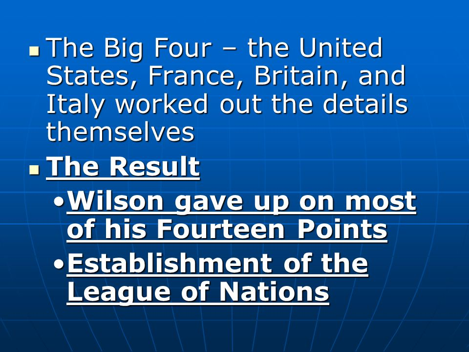 The Big Four – the United States, France, Britain, and Italy worked out the details themselves