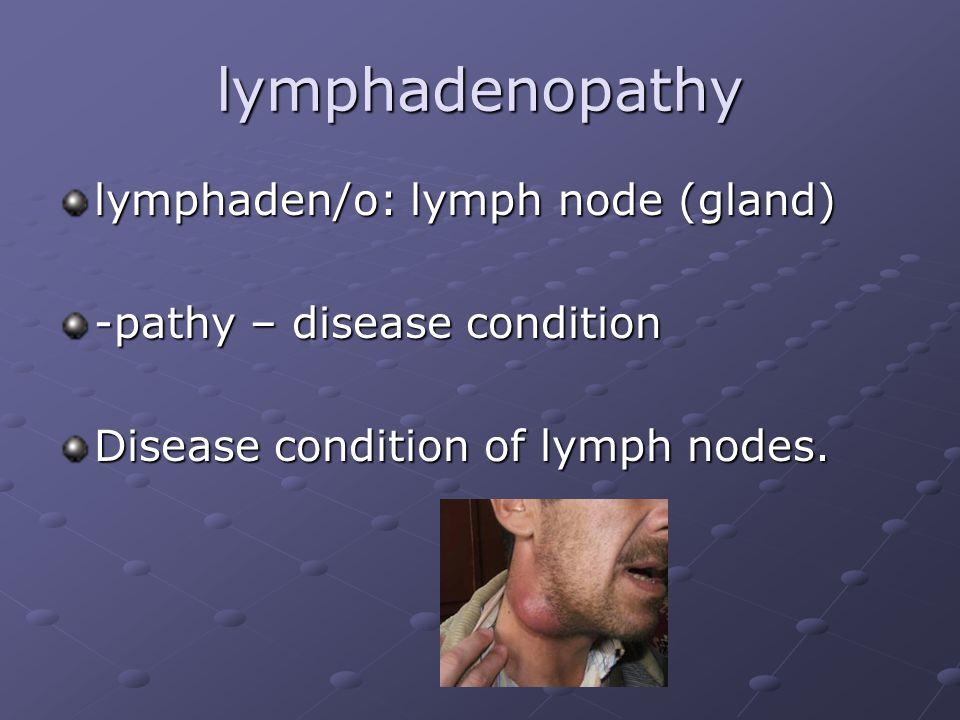 lymphadenopathy lymphaden/o: lymph node (gland)