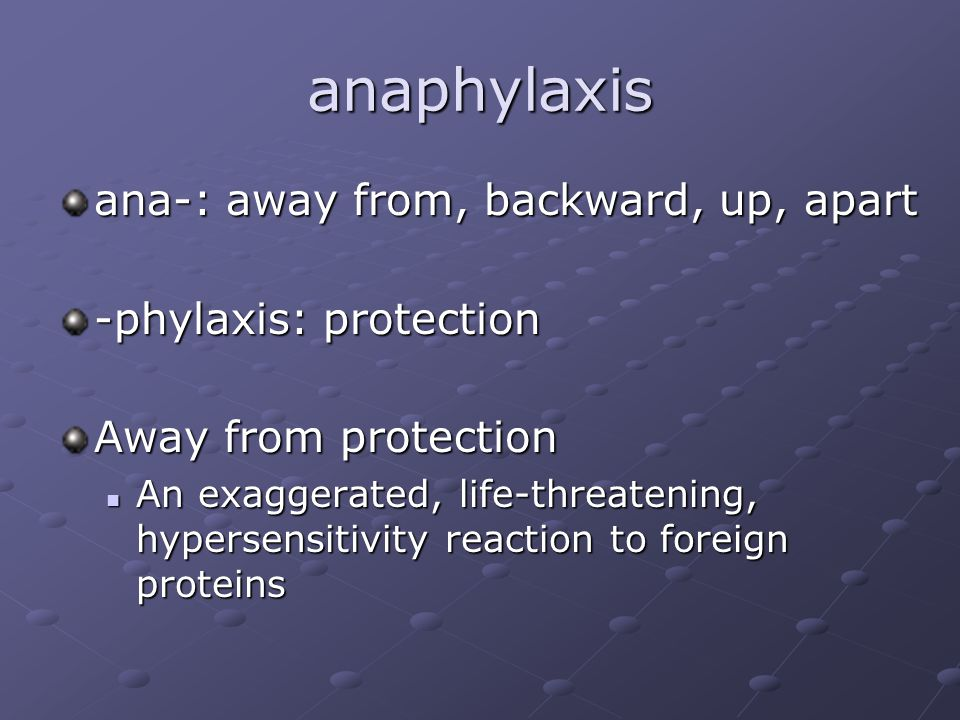 anaphylaxis ana-: away from, backward, up, apart -phylaxis: protection