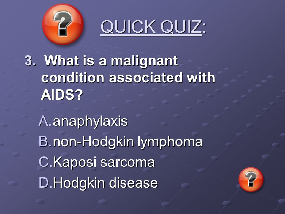 QUICK QUIZ: 3. What is a malignant condition associated with AIDS