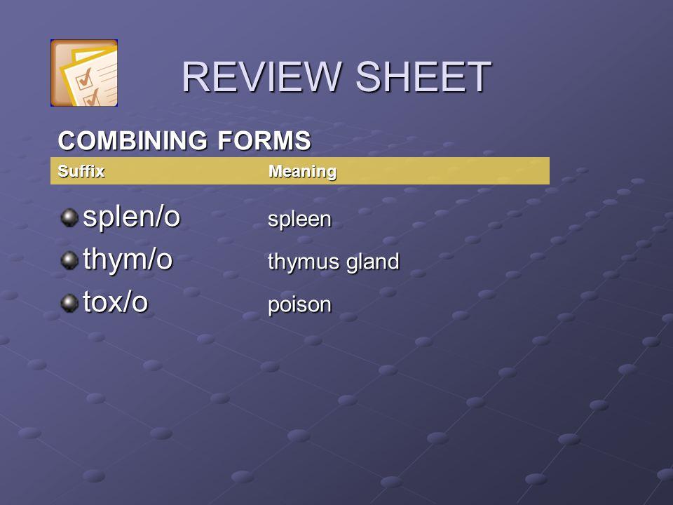 REVIEW SHEET splen/o spleen thym/o thymus gland tox/o poison