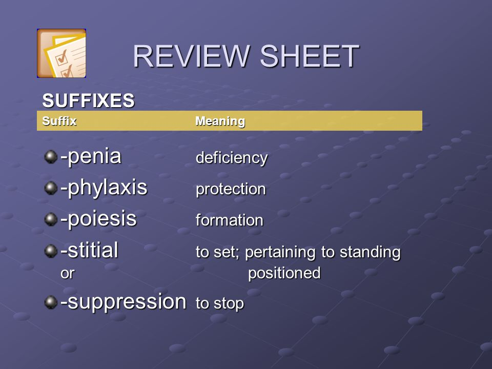 REVIEW SHEET -penia deficiency -phylaxis protection -poiesis formation