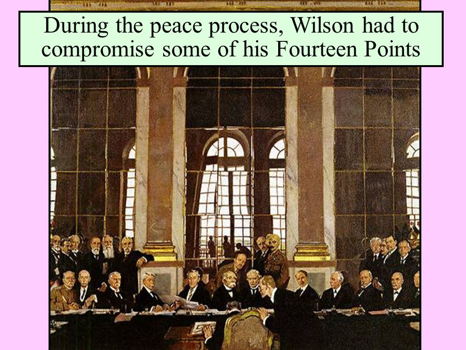 During the peace process, Wilson had to compromise some of his Fourteen Points