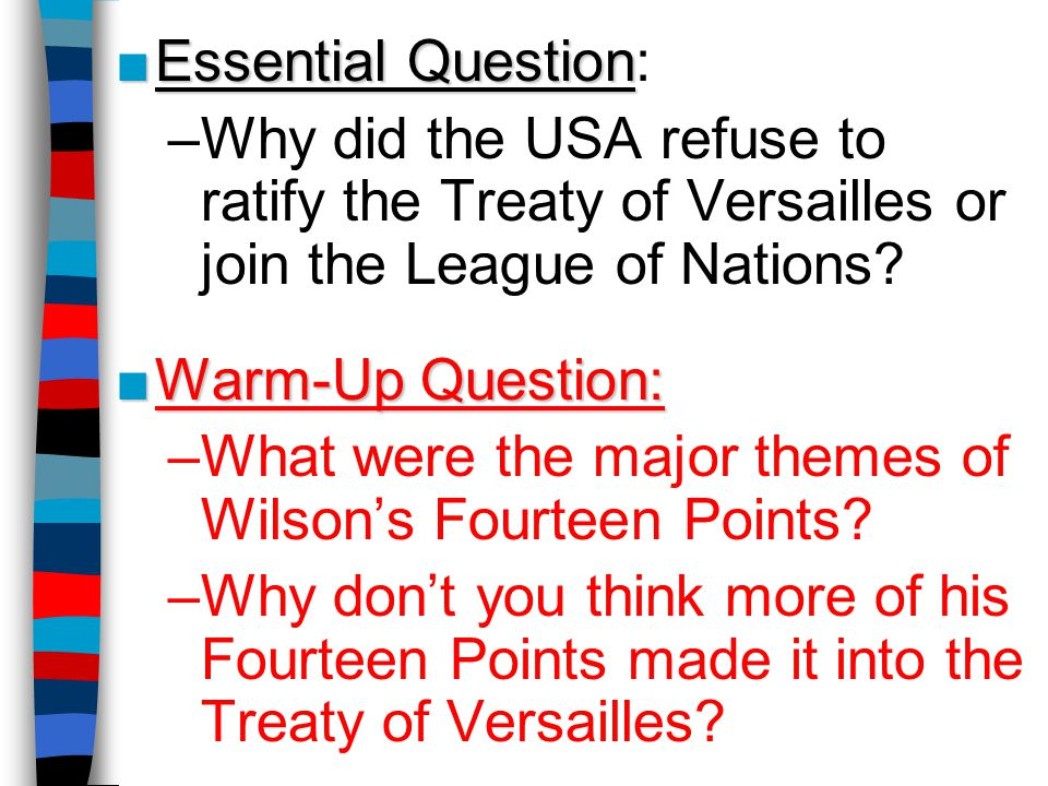 Essential Question: Why did the USA refuse to ratify the Treaty of Versailles or join the League of Nations